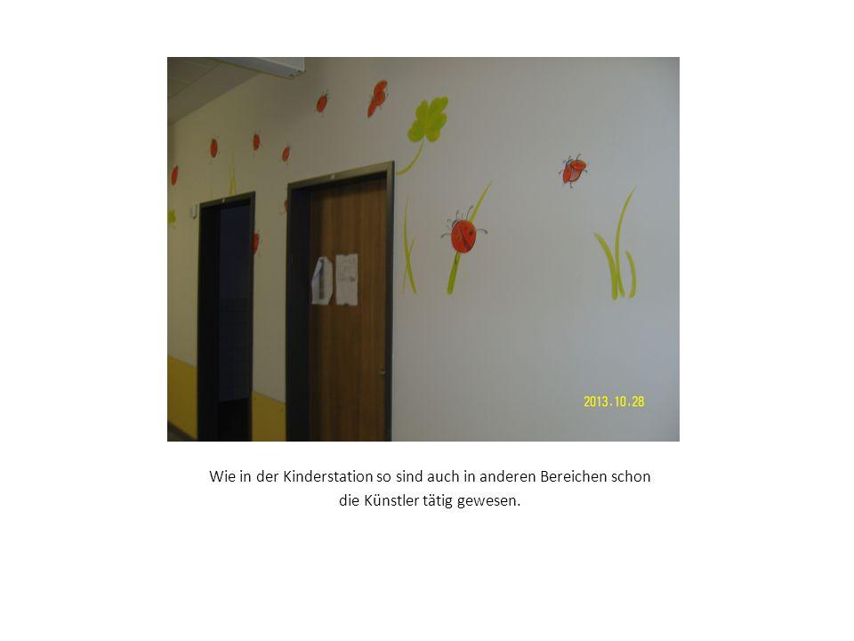 Wie in der Kinderstation so sind auch in anderen Bereichen schon die Künstler tätig gewesen.