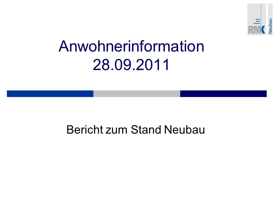 Anwohnerinformation 28.09.2011 Bericht zum Stand Neubau