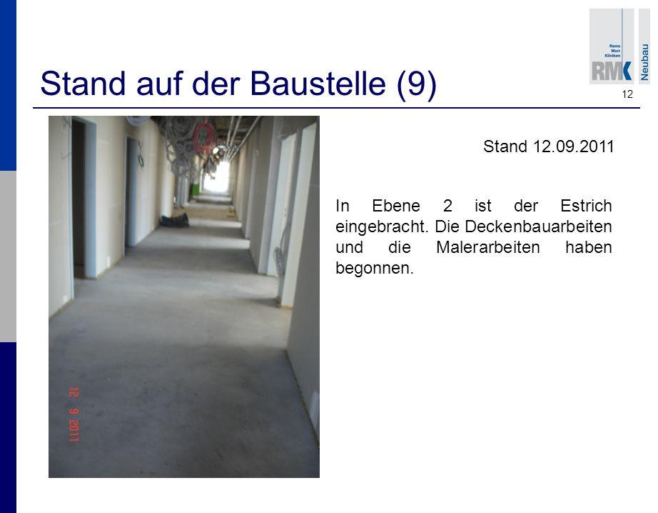 12 Stand auf der Baustelle (9) Stand 12.09.2011 In Ebene 2 ist der Estrich eingebracht.