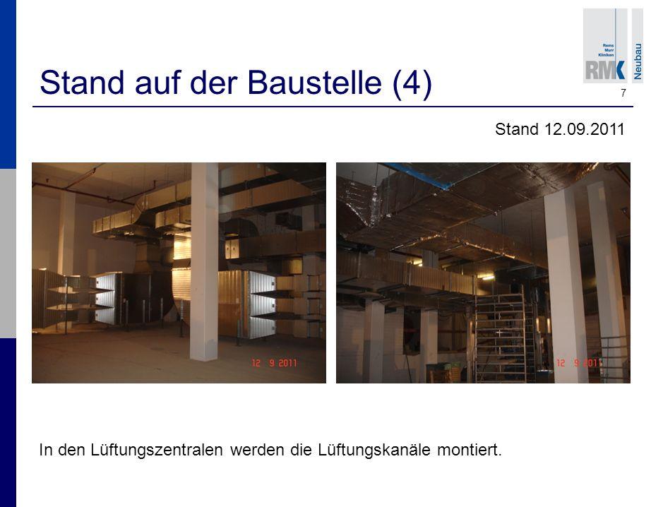 7 Stand auf der Baustelle (4) Stand 12.09.2011 In den Lüftungszentralen werden die Lüftungskanäle montiert.