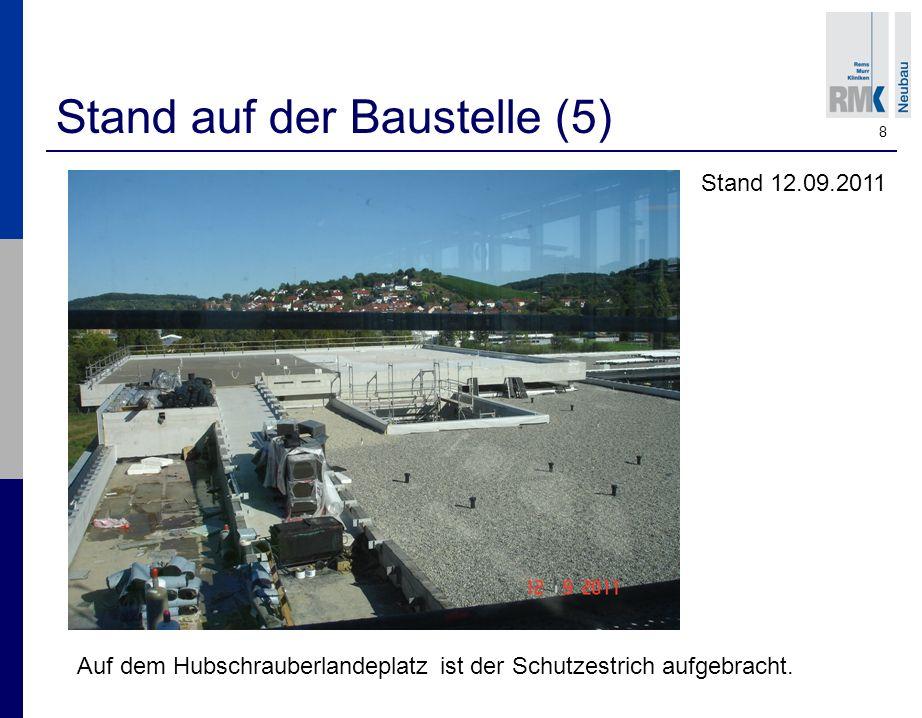 8 Stand auf der Baustelle (5) Stand 12.09.2011 Auf dem Hubschrauberlandeplatz ist der Schutzestrich aufgebracht.