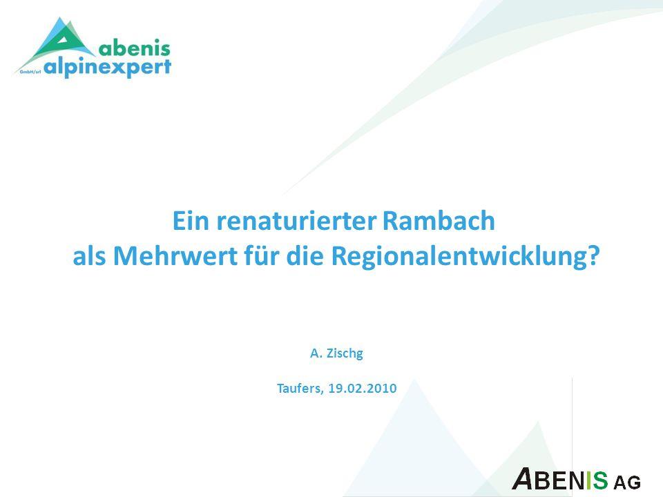 Ein renaturierter Rambach als Mehrwert für die Regionalentwicklung? A. Zischg Taufers, 19.02.2010