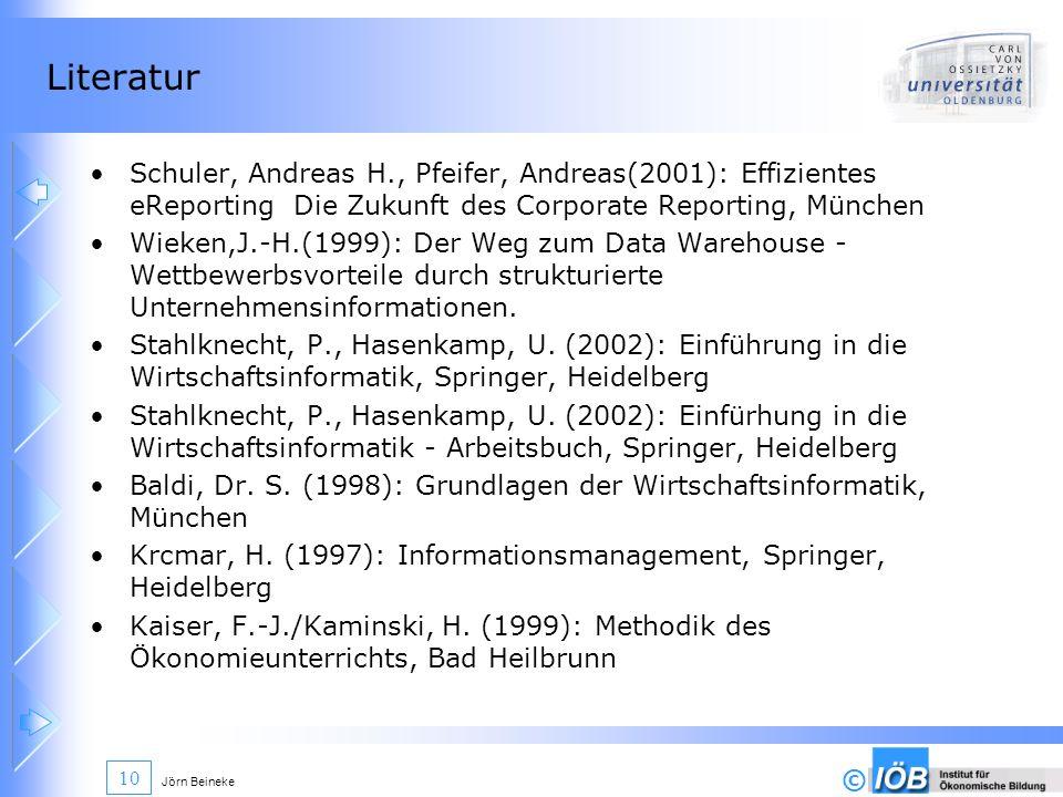© Jörn Beineke 10 Literatur Schuler, Andreas H., Pfeifer, Andreas(2001): Effizientes eReporting Die Zukunft des Corporate Reporting, München Wieken,J.