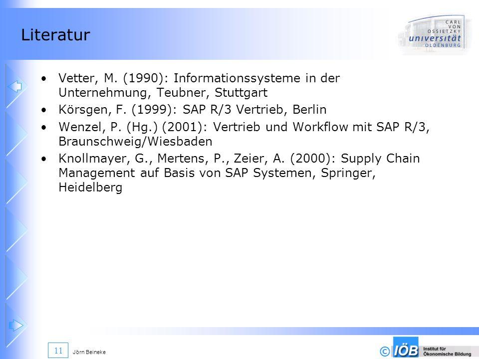 © Jörn Beineke 11 Literatur Vetter, M. (1990): Informationssysteme in der Unternehmung, Teubner, Stuttgart Körsgen, F. (1999): SAP R/3 Vertrieb, Berli
