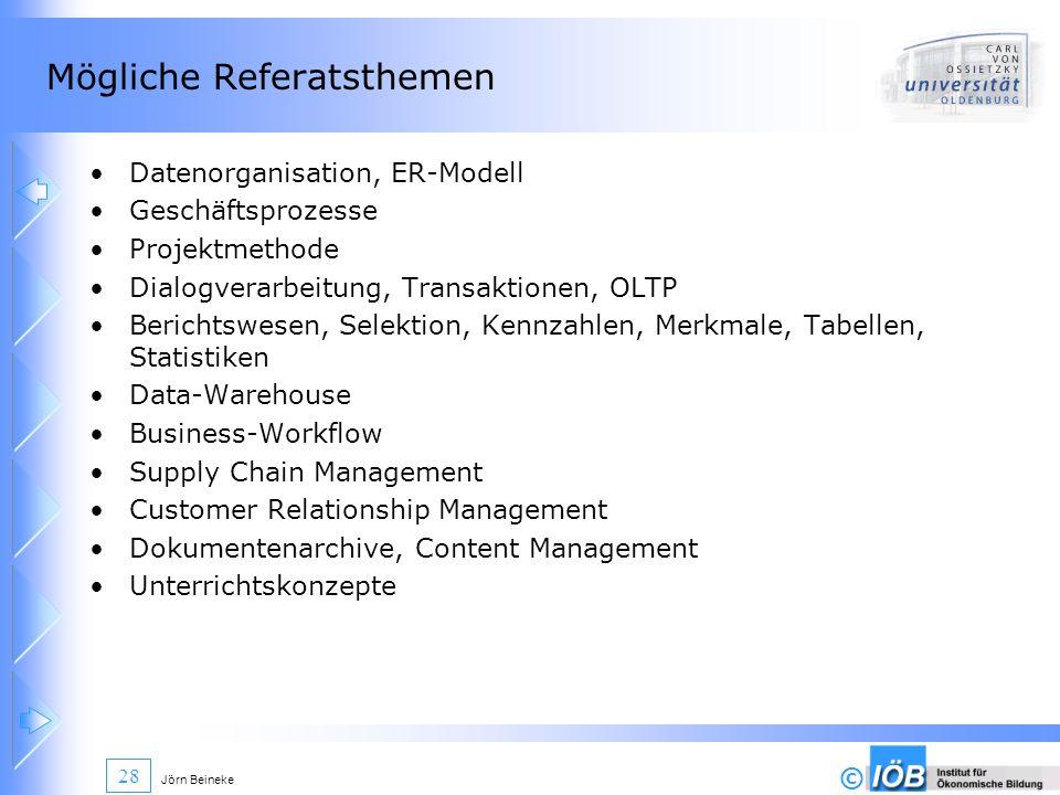 © Jörn Beineke 28 Mögliche Referatsthemen Datenorganisation, ER-Modell Geschäftsprozesse Projektmethode Dialogverarbeitung, Transaktionen, OLTP Berich