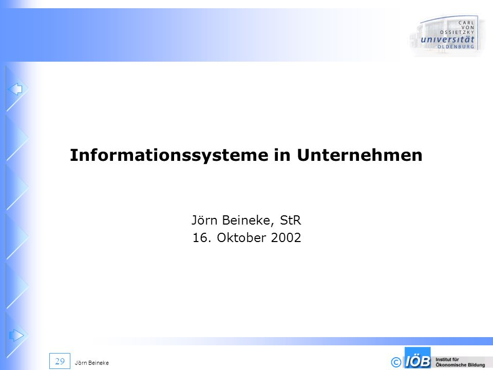 © Jörn Beineke 29 Informationssysteme in Unternehmen Jörn Beineke, StR 16. Oktober 2002