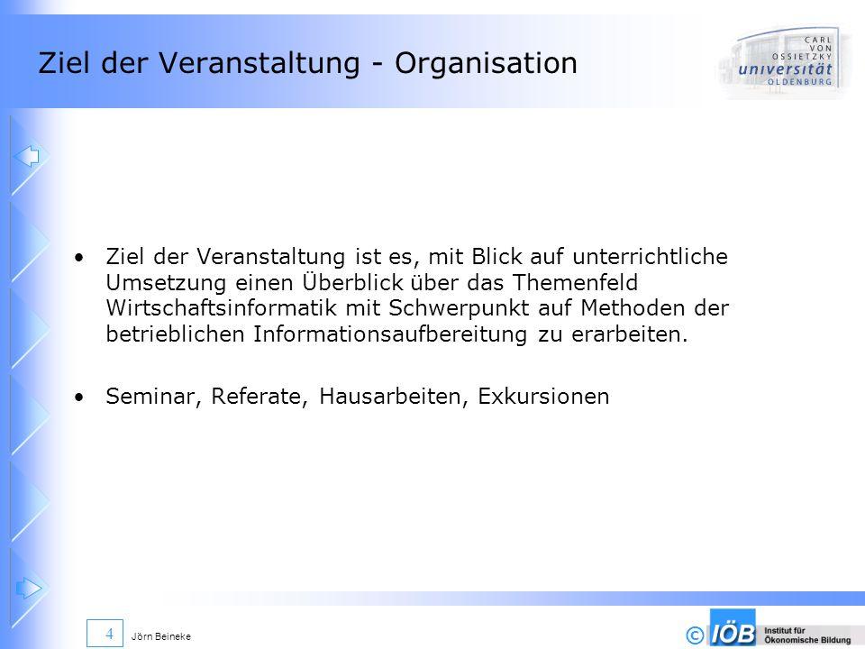 © Jörn Beineke 4 Ziel der Veranstaltung - Organisation Ziel der Veranstaltung ist es, mit Blick auf unterrichtliche Umsetzung einen Überblick über das
