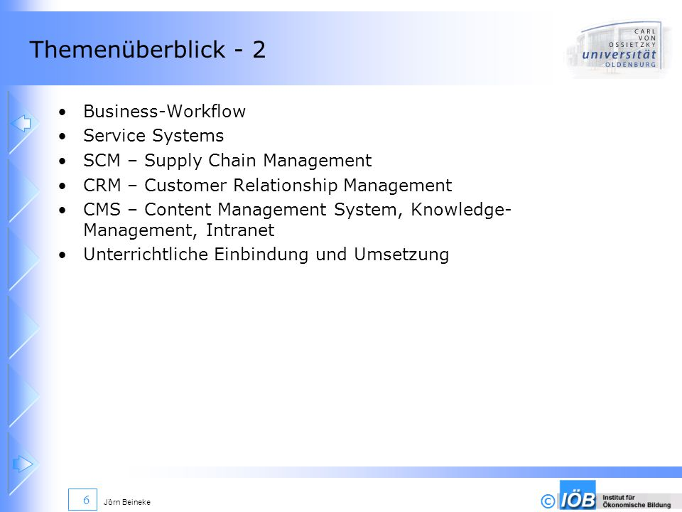 © Jörn Beineke 6 Themenüberblick - 2 Business-Workflow Service Systems SCM – Supply Chain Management CRM – Customer Relationship Management CMS – Cont