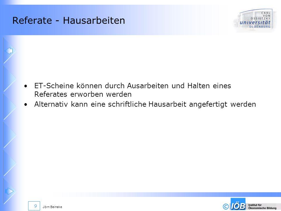 © Jörn Beineke 9 Referate - Hausarbeiten ET-Scheine können durch Ausarbeiten und Halten eines Referates erworben werden Alternativ kann eine schriftli
