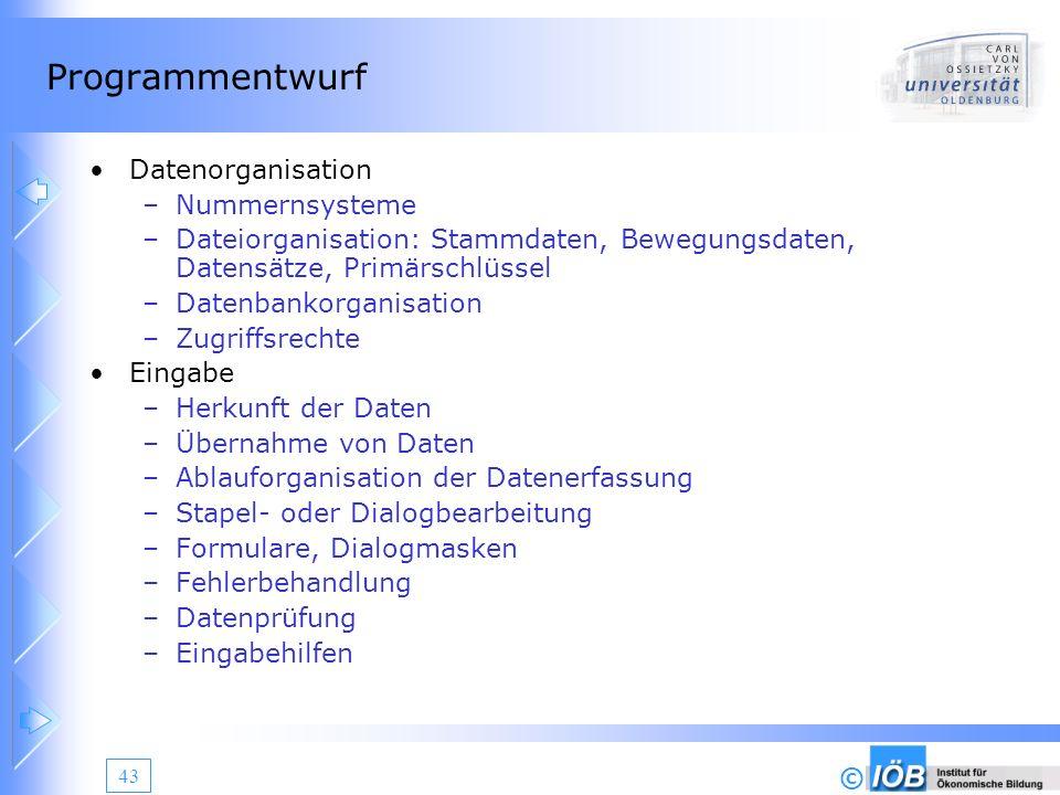 © 43 Programmentwurf Datenorganisation –Nummernsysteme –Dateiorganisation: Stammdaten, Bewegungsdaten, Datensätze, Primärschlüssel –Datenbankorganisat