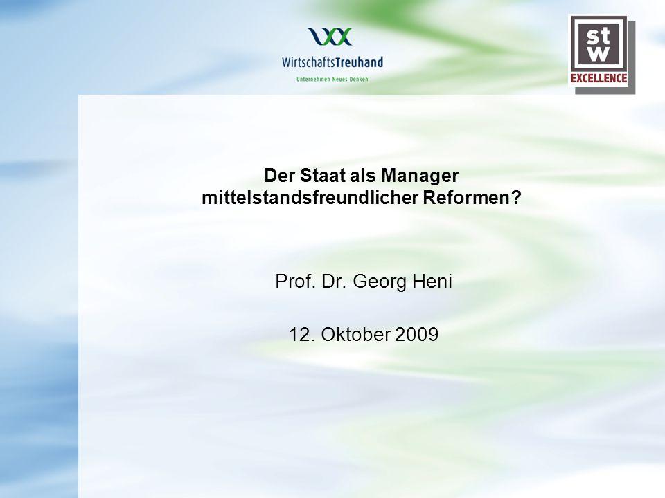Der Staat als Manager mittelstandsfreundlicher Reformen Prof. Dr. Georg Heni 12. Oktober 2009