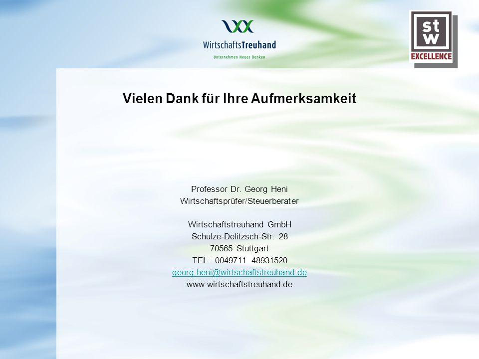 Vielen Dank für Ihre Aufmerksamkeit Professor Dr. Georg Heni Wirtschaftsprüfer/Steuerberater Wirtschaftstreuhand GmbH Schulze-Delitzsch-Str. 28 70565
