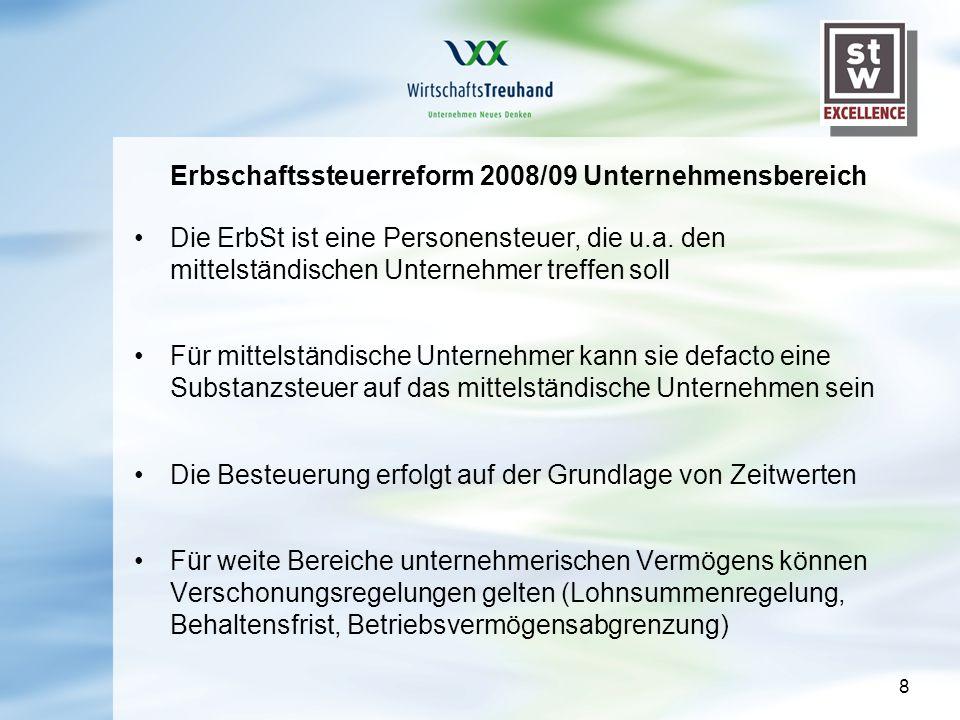 8 Erbschaftssteuerreform 2008/09 Unternehmensbereich Die ErbSt ist eine Personensteuer, die u.a. den mittelständischen Unternehmer treffen soll Für mi