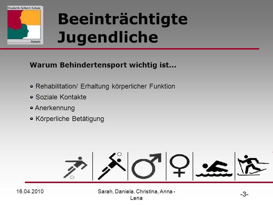 16.04.2010Sarah, Daniela, Christina, Anna - Lena Beeinträchtigte Jugendliche -3- Warum Behindertensport wichtig ist...