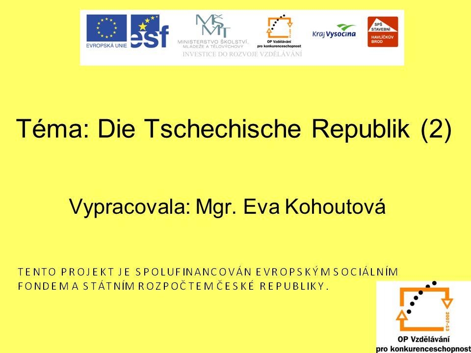 Téma: Die Tschechische Republik (2) Vypracovala: Mgr. Eva Kohoutová