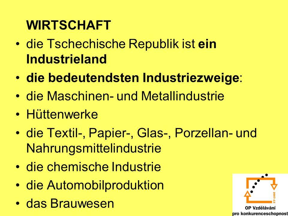 WIRTSCHAFT die Tschechische Republik ist ein Industrieland die bedeutendsten Industriezweige: die Maschinen- und Metallindustrie Hüttenwerke die Texti