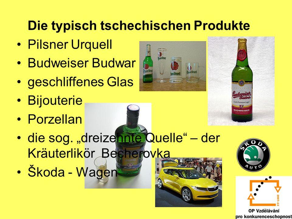 Die typisch tschechischen Produkte Pilsner Urquell Budweiser Budwar geschliffenes Glas Bijouterie Porzellan die sog. dreizehnte Quelle – der Kräuterli