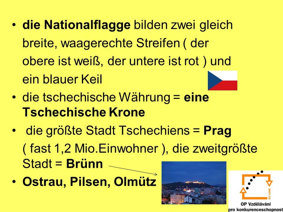 die Nationalflagge bilden zwei gleich breite, waagerechte Streifen ( der obere ist weiß, der untere ist rot ) und ein blauer Keil die tschechische Wäh