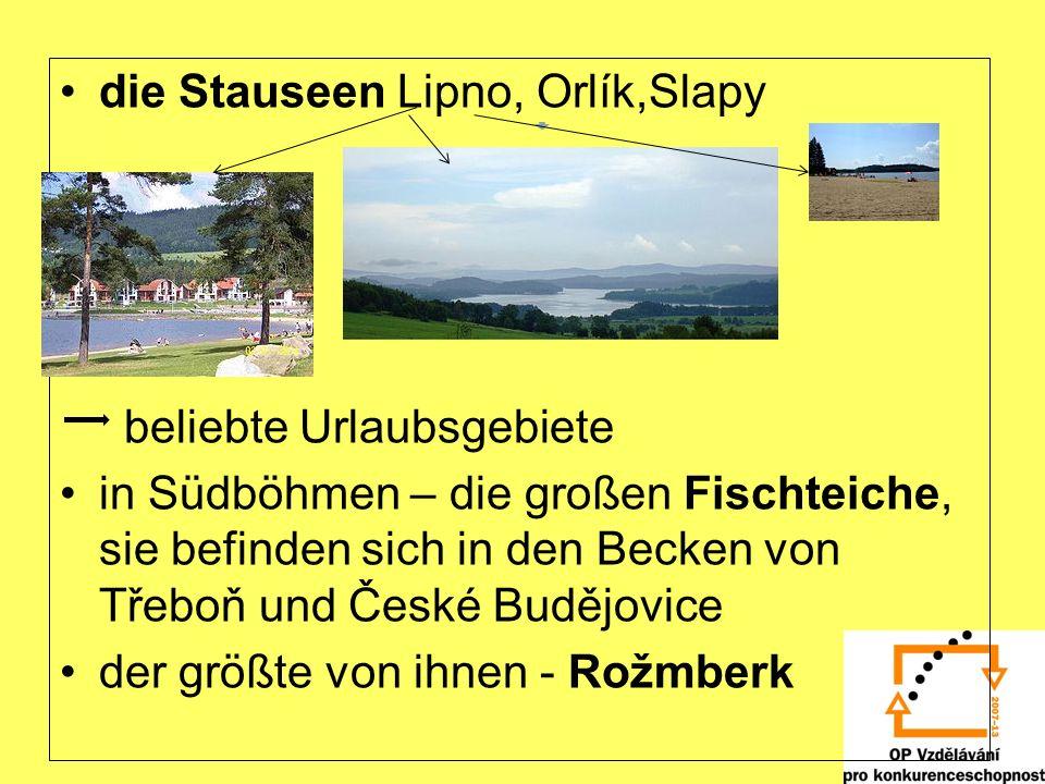 die Stauseen Lipno, Orlík,Slapy beliebte Urlaubsgebiete in Südböhmen – die großen Fischteiche, sie befinden sich in den Becken von Třeboň und České Bu