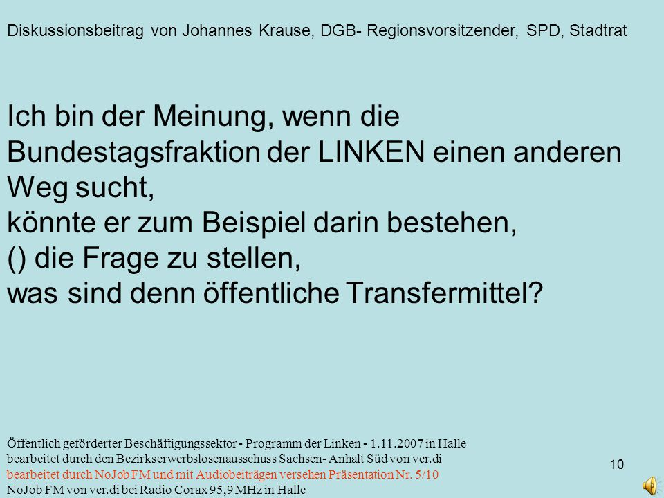 Diskussionsbeitrag von Johannes Krause, DGB- Regionsvorsitzender, SPD, Stadtrat 10 Öffentlich geförderter Beschäftigungssektor - Programm der Linken -