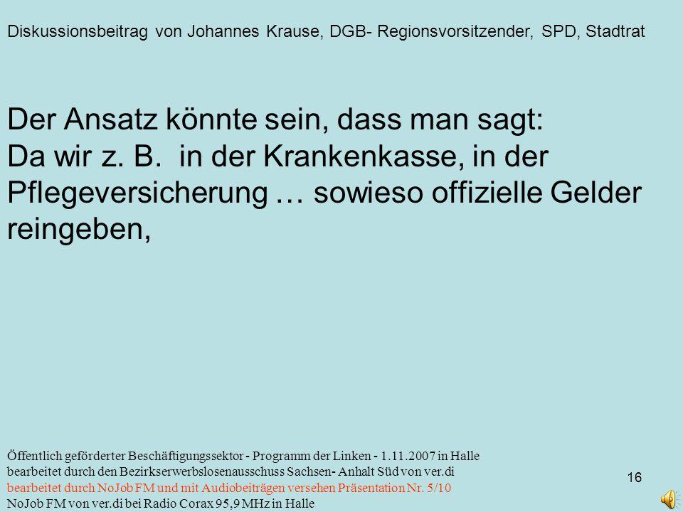 Diskussionsbeitrag von Johannes Krause, DGB- Regionsvorsitzender, SPD, Stadtrat 16 Öffentlich geförderter Beschäftigungssektor - Programm der Linken -