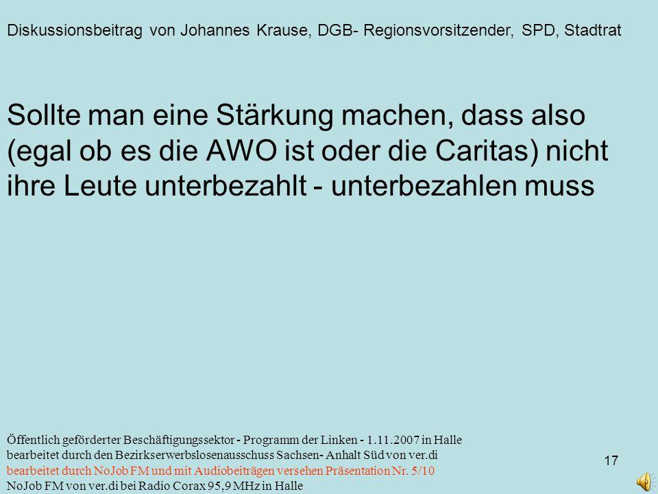 Diskussionsbeitrag von Johannes Krause, DGB- Regionsvorsitzender, SPD, Stadtrat 17 Öffentlich geförderter Beschäftigungssektor - Programm der Linken -