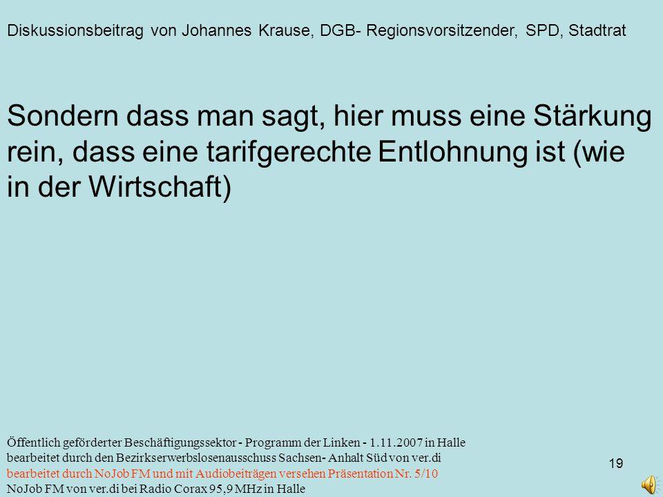 Diskussionsbeitrag von Johannes Krause, DGB- Regionsvorsitzender, SPD, Stadtrat 19 Öffentlich geförderter Beschäftigungssektor - Programm der Linken -