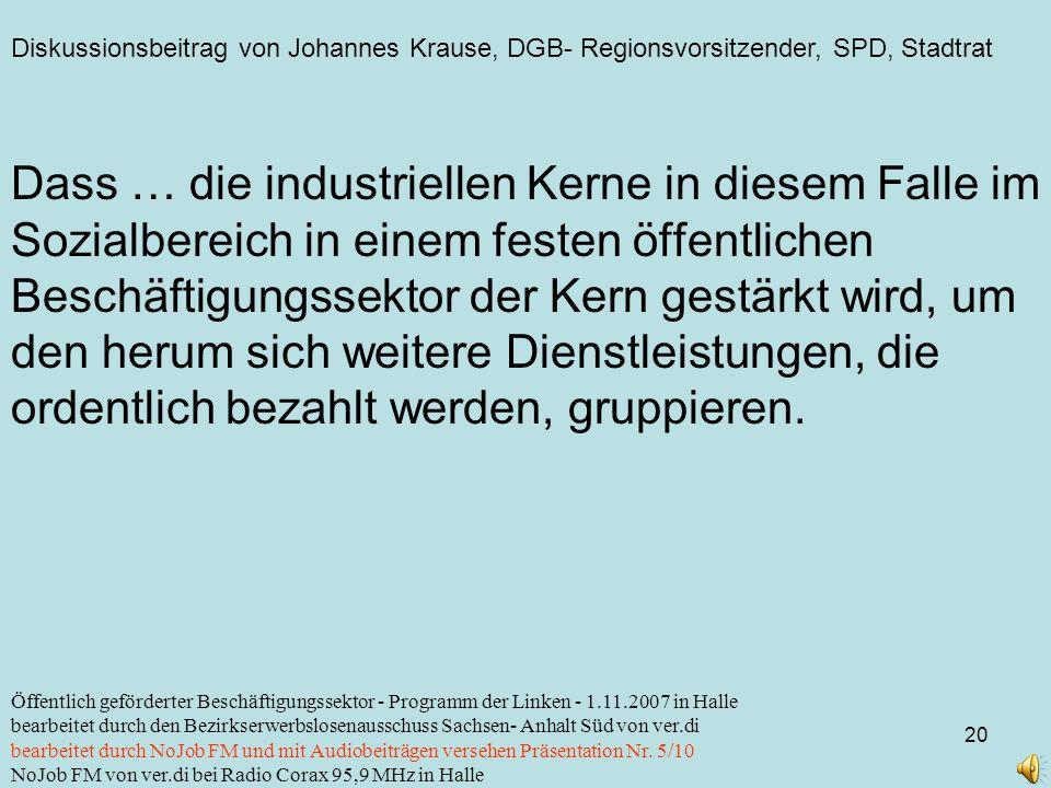 Diskussionsbeitrag von Johannes Krause, DGB- Regionsvorsitzender, SPD, Stadtrat 20 Öffentlich geförderter Beschäftigungssektor - Programm der Linken -