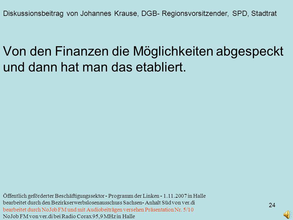 Diskussionsbeitrag von Johannes Krause, DGB- Regionsvorsitzender, SPD, Stadtrat 24 Öffentlich geförderter Beschäftigungssektor - Programm der Linken -