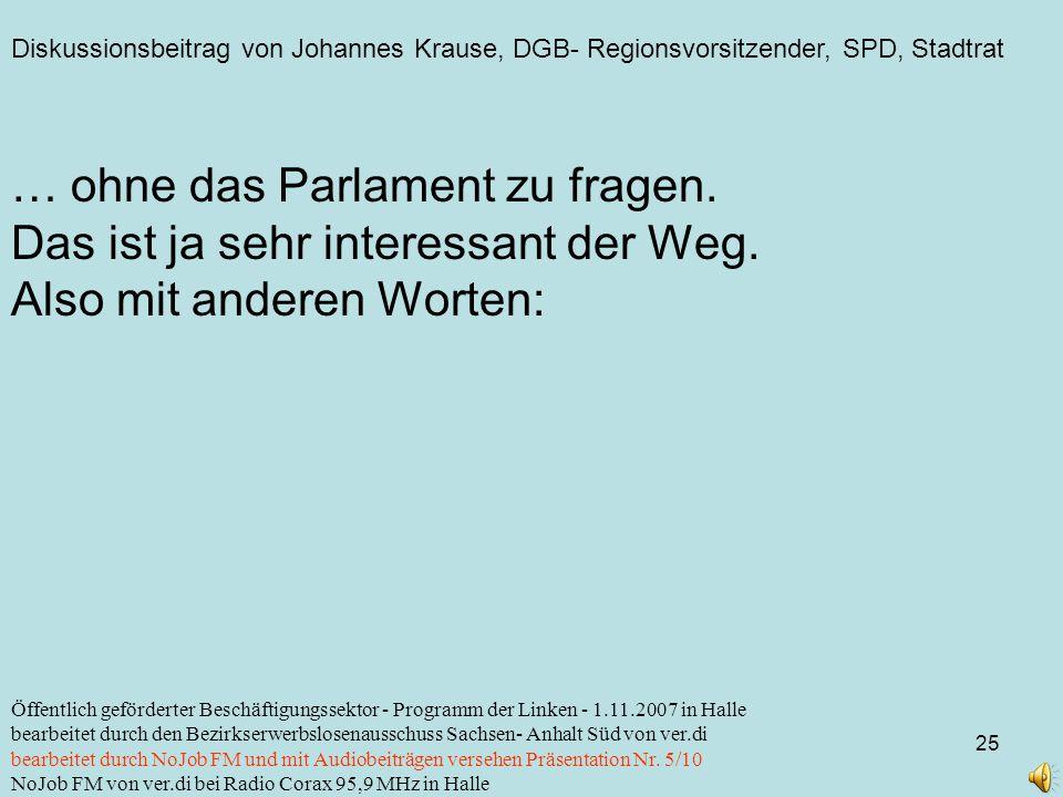 Diskussionsbeitrag von Johannes Krause, DGB- Regionsvorsitzender, SPD, Stadtrat 25 Öffentlich geförderter Beschäftigungssektor - Programm der Linken -