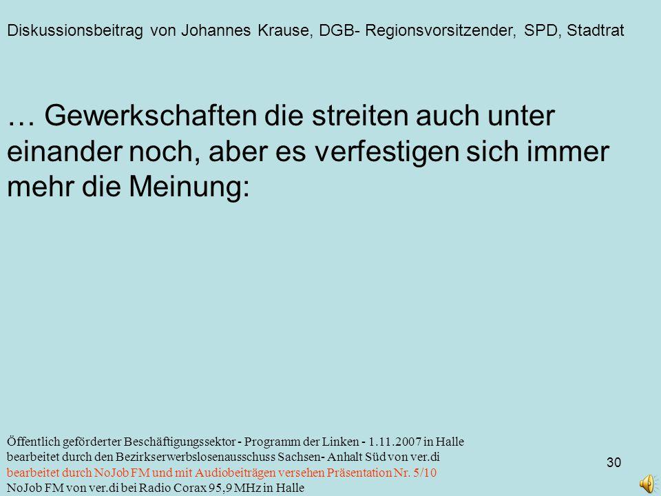 Diskussionsbeitrag von Johannes Krause, DGB- Regionsvorsitzender, SPD, Stadtrat 30 Öffentlich geförderter Beschäftigungssektor - Programm der Linken -
