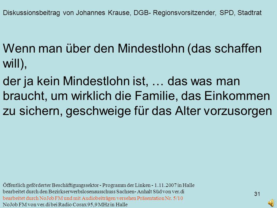 Diskussionsbeitrag von Johannes Krause, DGB- Regionsvorsitzender, SPD, Stadtrat 31 Öffentlich geförderter Beschäftigungssektor - Programm der Linken -