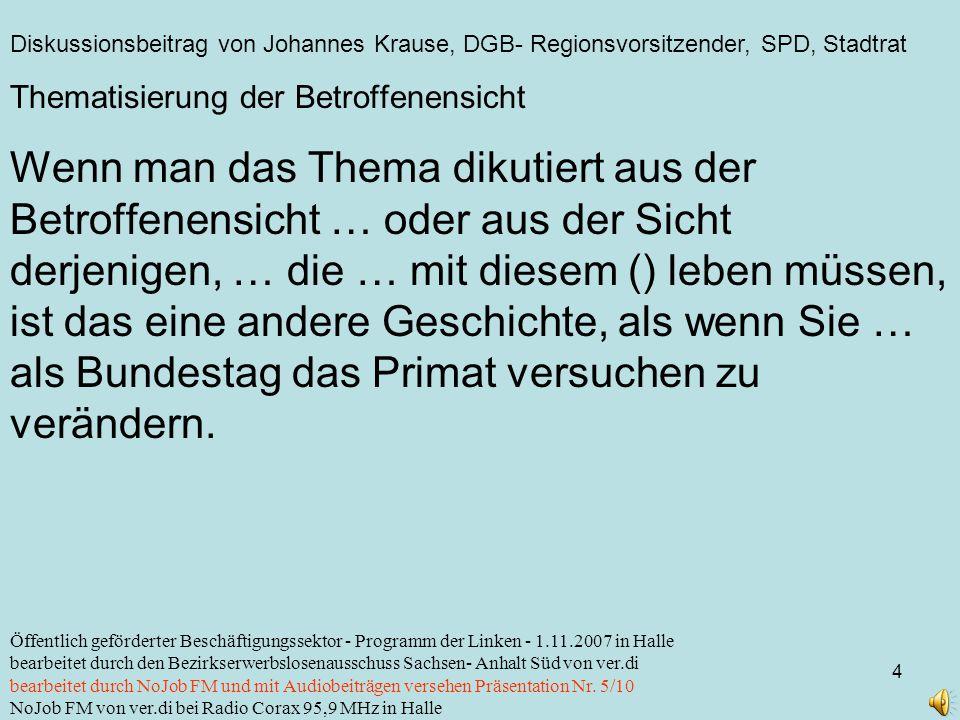 Diskussionsbeitrag von Johannes Krause, DGB- Regionsvorsitzender, SPD, Stadtrat 4 Öffentlich geförderter Beschäftigungssektor - Programm der Linken -