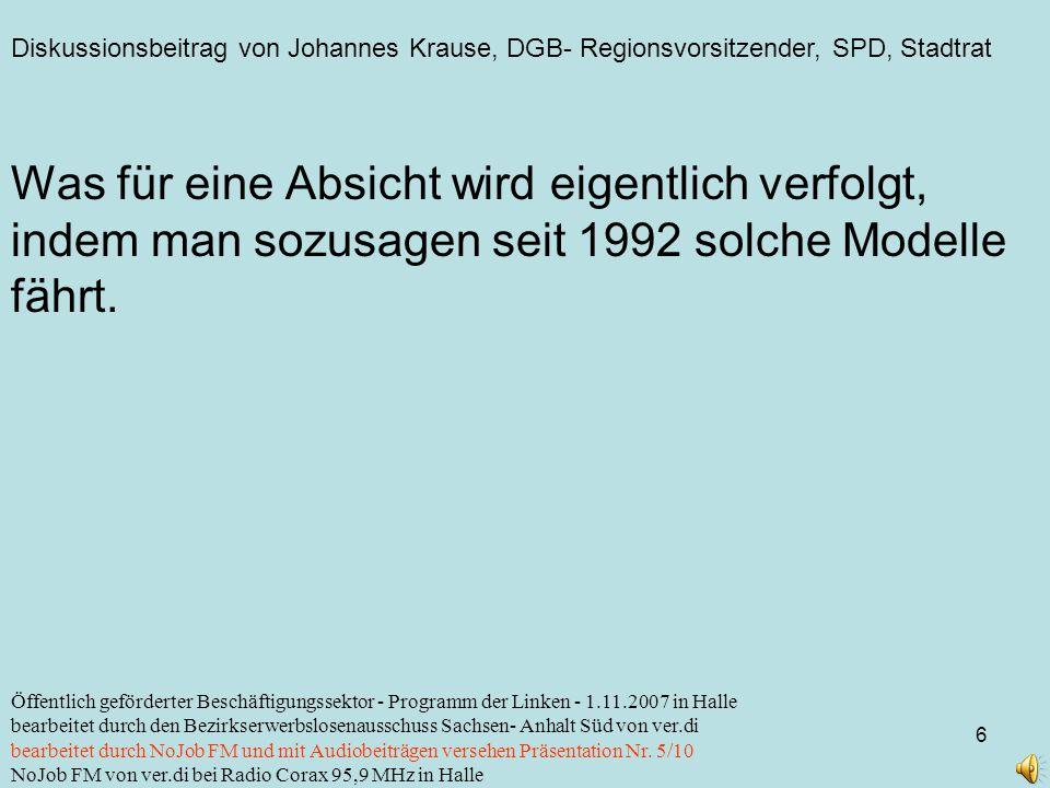 Diskussionsbeitrag von Johannes Krause, DGB- Regionsvorsitzender, SPD, Stadtrat 6 Öffentlich geförderter Beschäftigungssektor - Programm der Linken -
