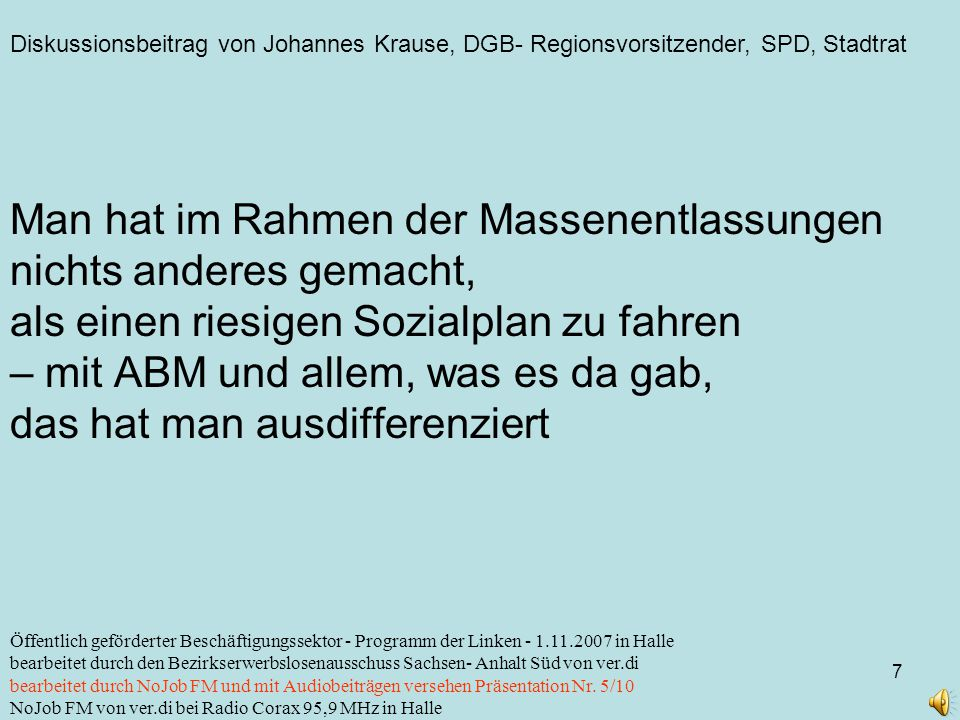 Diskussionsbeitrag von Johannes Krause, DGB- Regionsvorsitzender, SPD, Stadtrat 7 Öffentlich geförderter Beschäftigungssektor - Programm der Linken -