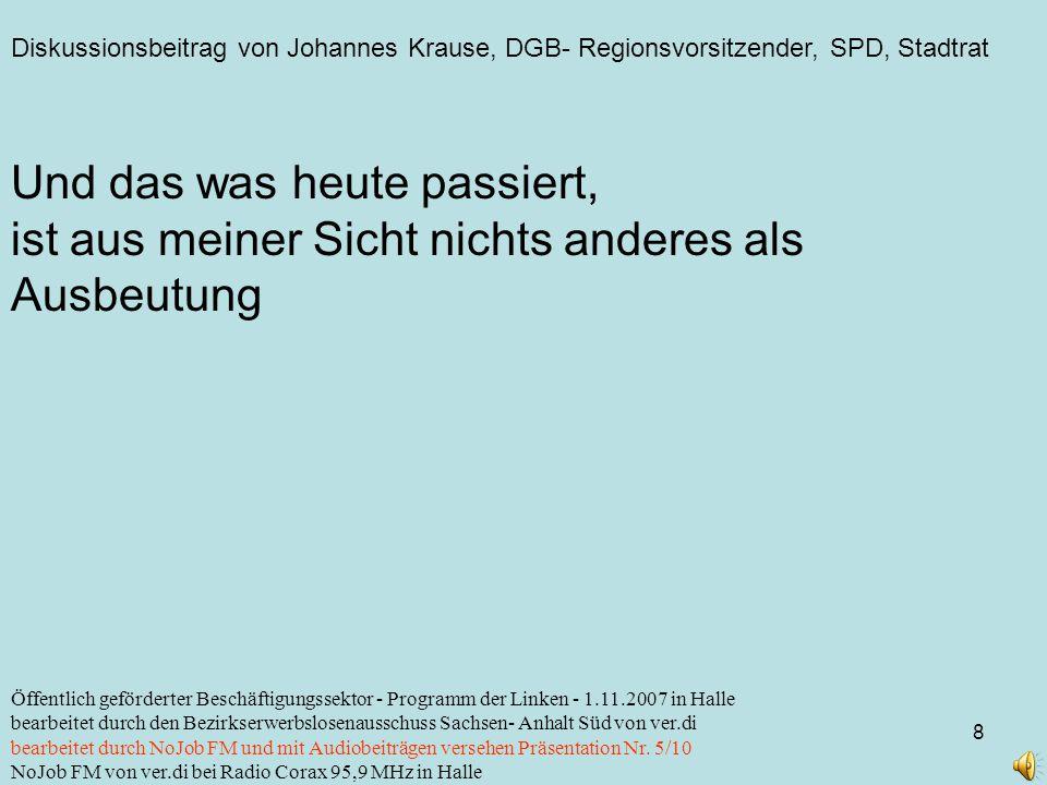 Diskussionsbeitrag von Johannes Krause, DGB- Regionsvorsitzender, SPD, Stadtrat 8 Öffentlich geförderter Beschäftigungssektor - Programm der Linken -