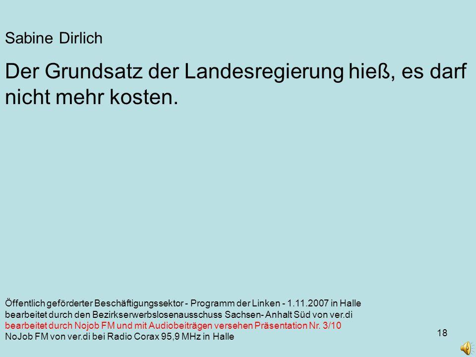 18 Sabine Dirlich Öffentlich geförderter Beschäftigungssektor - Programm der Linken - 1.11.2007 in Halle bearbeitet durch den Bezirkserwerbslosenausschuss Sachsen- Anhalt Süd von ver.di bearbeitet durch Nojob FM und mit Audiobeiträgen versehen Präsentation Nr.