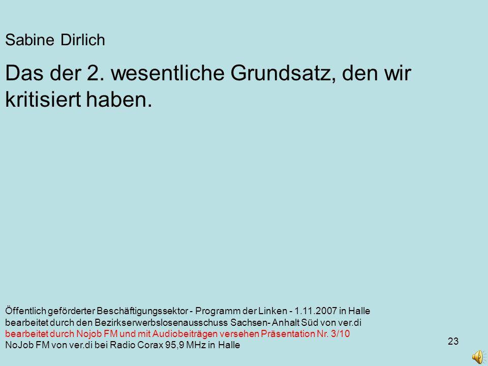23 Sabine Dirlich Öffentlich geförderter Beschäftigungssektor - Programm der Linken - 1.11.2007 in Halle bearbeitet durch den Bezirkserwerbslosenausschuss Sachsen- Anhalt Süd von ver.di bearbeitet durch Nojob FM und mit Audiobeiträgen versehen Präsentation Nr.