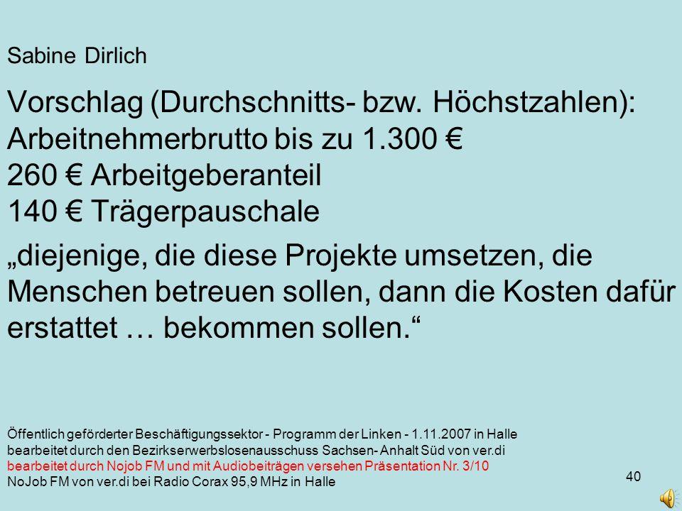 40 Öffentlich geförderter Beschäftigungssektor - Programm der Linken - 1.11.2007 in Halle bearbeitet durch den Bezirkserwerbslosenausschuss Sachsen- Anhalt Süd von ver.di bearbeitet durch Nojob FM und mit Audiobeiträgen versehen Präsentation Nr.