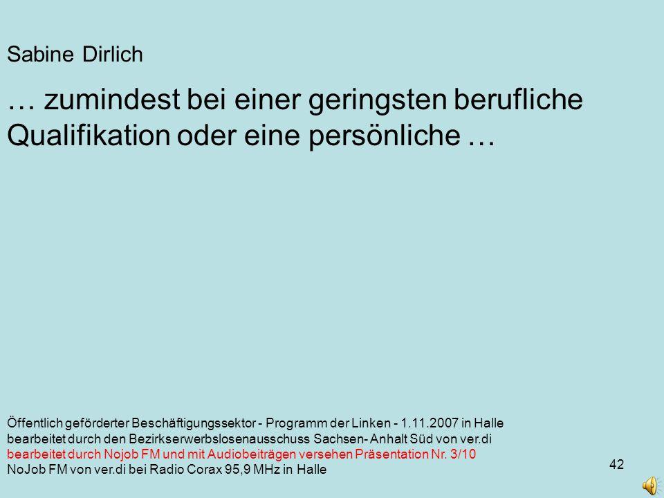 42 Öffentlich geförderter Beschäftigungssektor - Programm der Linken - 1.11.2007 in Halle bearbeitet durch den Bezirkserwerbslosenausschuss Sachsen- Anhalt Süd von ver.di bearbeitet durch Nojob FM und mit Audiobeiträgen versehen Präsentation Nr.