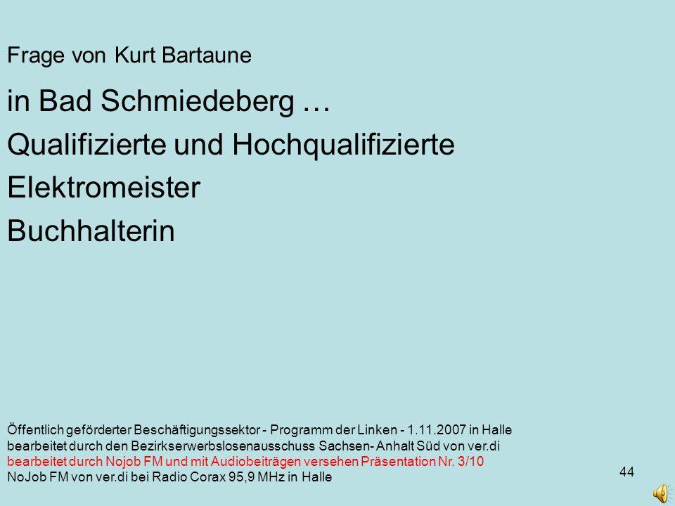 44 Öffentlich geförderter Beschäftigungssektor - Programm der Linken - 1.11.2007 in Halle bearbeitet durch den Bezirkserwerbslosenausschuss Sachsen- Anhalt Süd von ver.di bearbeitet durch Nojob FM und mit Audiobeiträgen versehen Präsentation Nr.