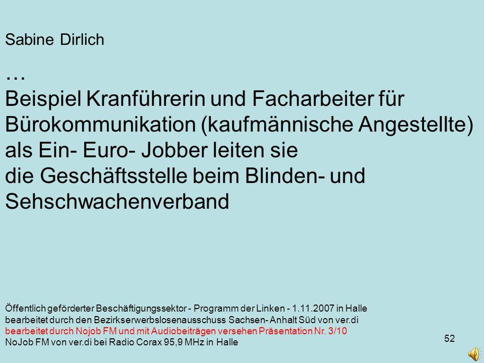 52 Öffentlich geförderter Beschäftigungssektor - Programm der Linken - 1.11.2007 in Halle bearbeitet durch den Bezirkserwerbslosenausschuss Sachsen- Anhalt Süd von ver.di bearbeitet durch Nojob FM und mit Audiobeiträgen versehen Präsentation Nr.