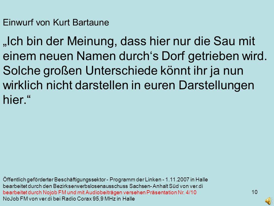 10 Einwurf von Kurt Bartaune Ich bin der Meinung, dass hier nur die Sau mit einem neuen Namen durchs Dorf getrieben wird.