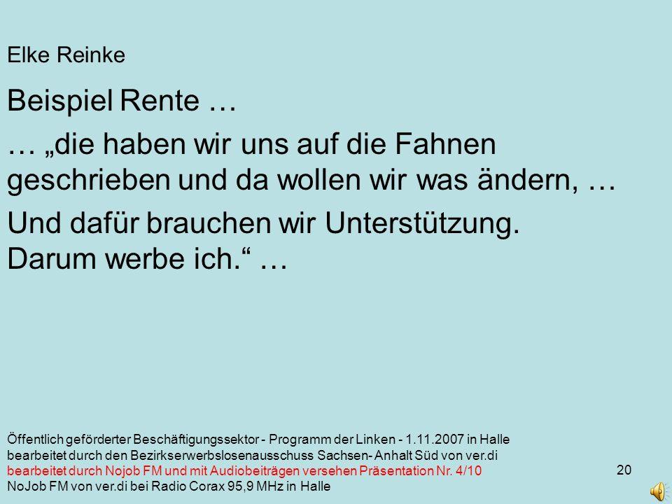 20 Elke Reinke Beispiel Rente … … die haben wir uns auf die Fahnen geschrieben und da wollen wir was ändern, … Und dafür brauchen wir Unterstützung.