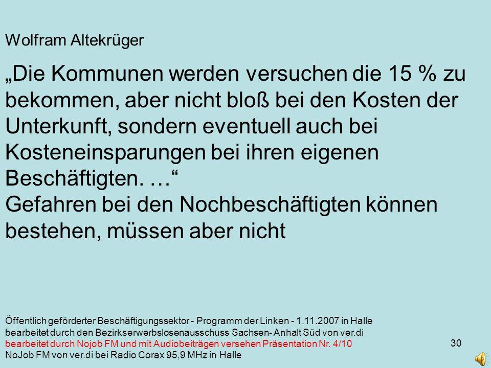 30 Wolfram Altekrüger Die Kommunen werden versuchen die 15 % zu bekommen, aber nicht bloß bei den Kosten der Unterkunft, sondern eventuell auch bei Kosteneinsparungen bei ihren eigenen Beschäftigten.