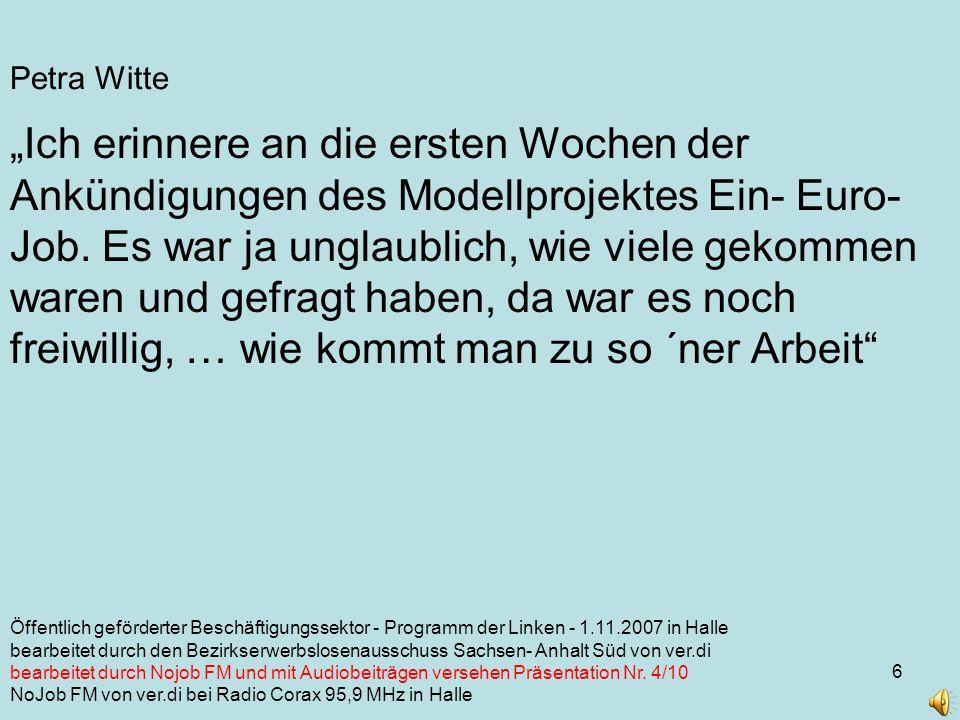 6 Petra Witte Ich erinnere an die ersten Wochen der Ankündigungen des Modellprojektes Ein- Euro- Job.