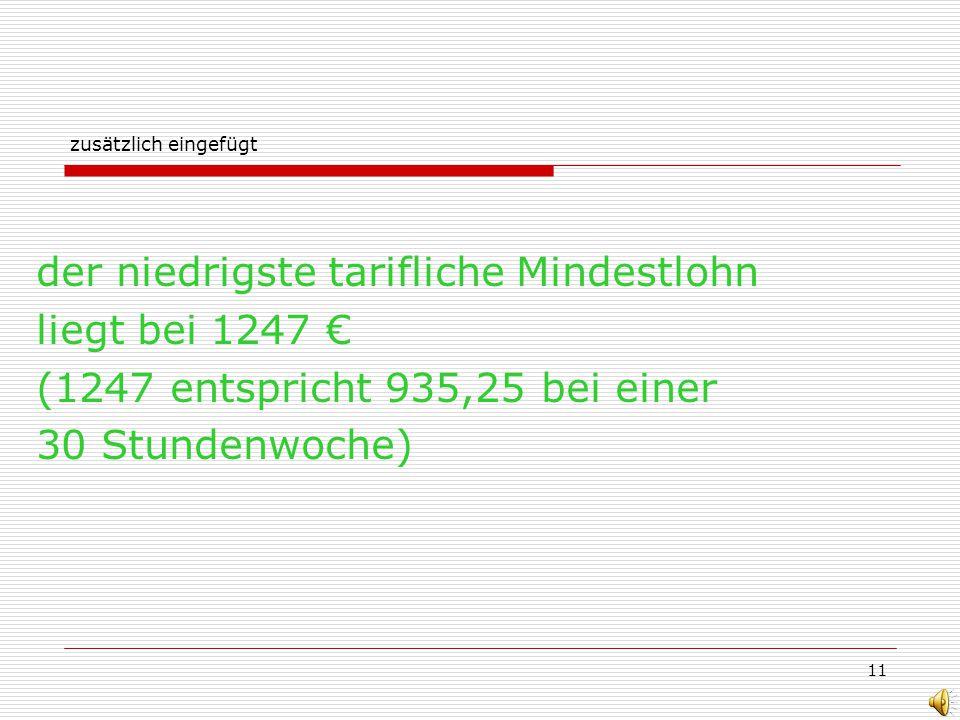 11 zusätzlich eingefügt der niedrigste tarifliche Mindestlohn liegt bei 1247 (1247 entspricht 935,25 bei einer 30 Stundenwoche)