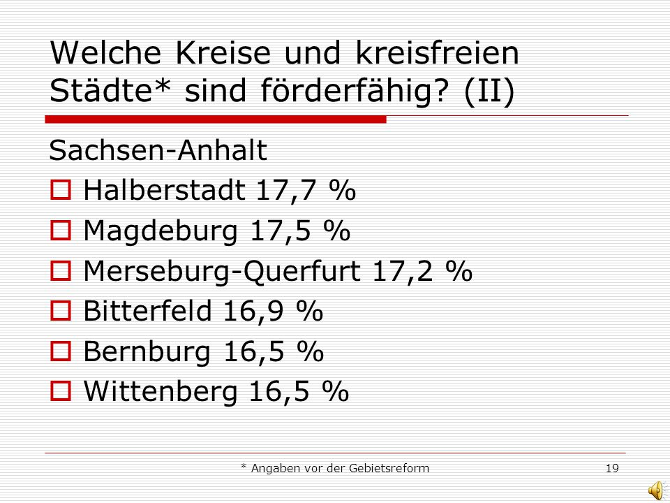 * Angaben vor der Gebietsreform19 Welche Kreise und kreisfreien Städte* sind förderfähig? (II) Sachsen-Anhalt Halberstadt 17,7 % Magdeburg 17,5 % Mers