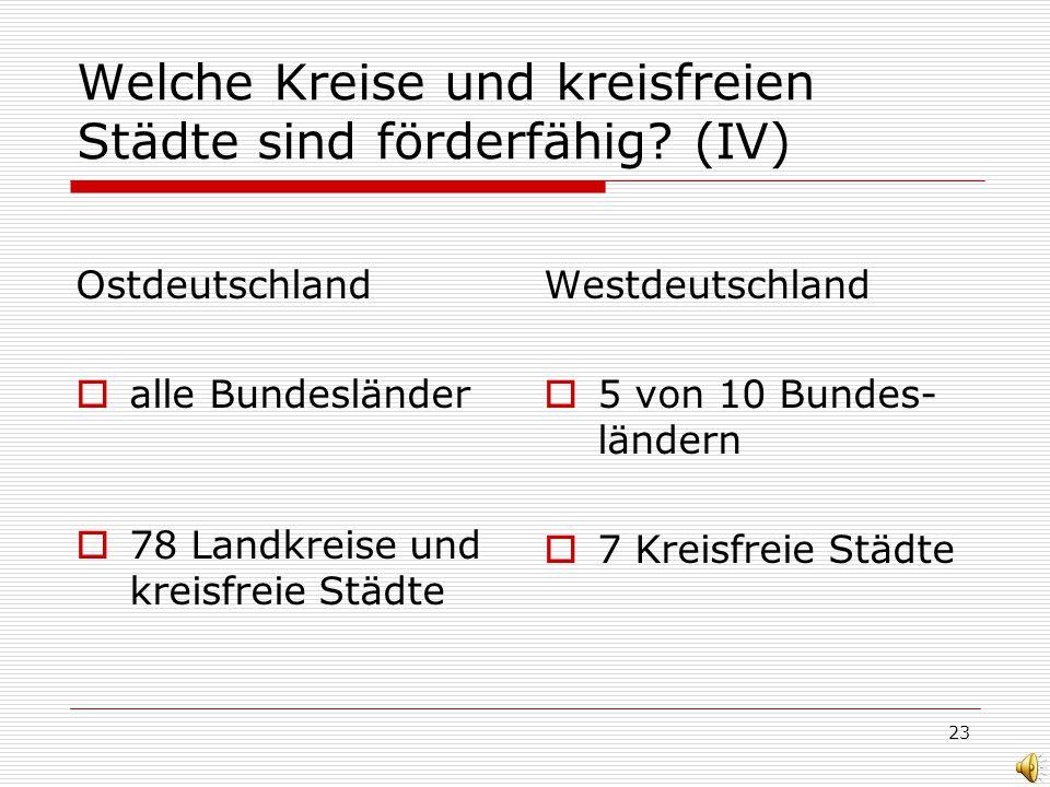 23 Welche Kreise und kreisfreien Städte sind förderfähig? (IV) Ostdeutschland alle Bundesländer 78 Landkreise und kreisfreie Städte Westdeutschland 5