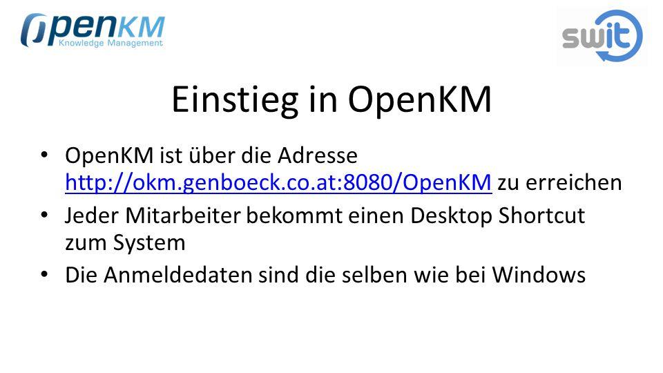 Einstieg in OpenKM OpenKM ist über die Adresse http://okm.genboeck.co.at:8080/OpenKM zu erreichen http://okm.genboeck.co.at:8080/OpenKM Jeder Mitarbei